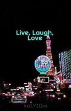 Live, Laugh, Love by xxILY1Dxx