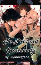 To Pretend Somebody by Ayamegrace
