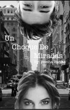 Un Choque De Miradas by FerchaVargas11