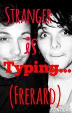 Stranger Is Typing...(Frerard) by DarkStar_BVB172
