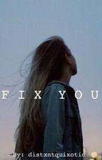 Fix You (One Direction Fan Fic) by distxntquixotic