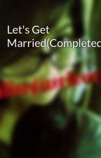 Let's Get Married(Completed) by pilingwriter