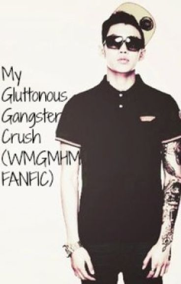 My Gluttonous Gangster Crush (WMGMHM FANFIC) by meanieminey