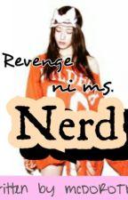 Revenge ni Ms. Nerd by mcDOROTHY