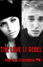 The Love is Rebel by _BiaKahlo_