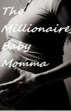 The Millionaires Baby Momma(SLOW UPDATES) by XOXOMELODY