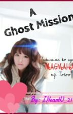A Ghost Mission by IHeartU_21