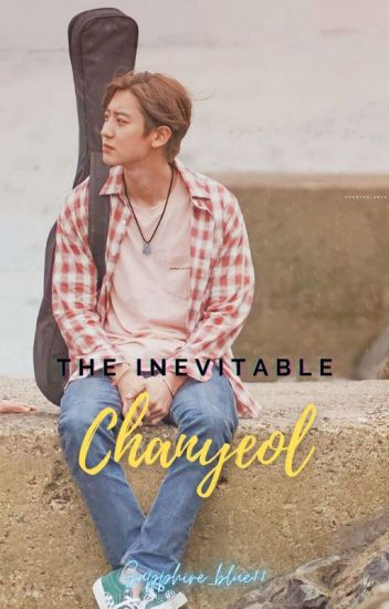 The Inevitable Chanyeol [EXOVELLE] [IN EDITING]