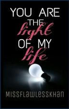 You are the LIGHT of My LIFE (A Muslim Love Story) by MsFlawlessKhan