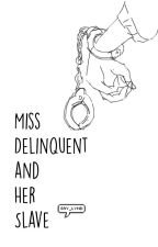 Miss Delinquent and Her Slave (One-Shot) by say_lynd