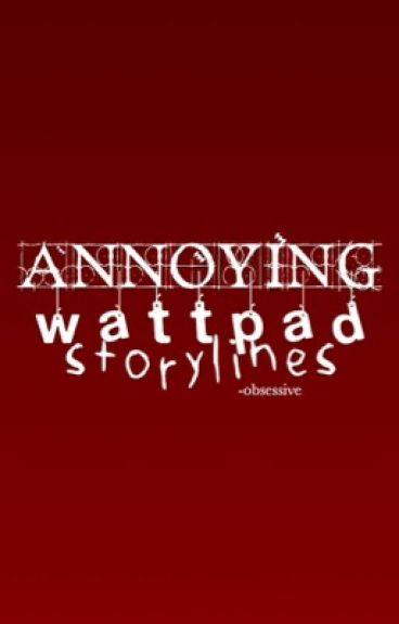 Annoying Wattpad Storylines