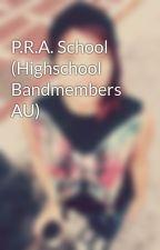P.R.A. School (Highschool Bandmembers AU) by iamasaint