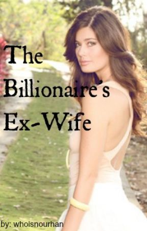 The Billionaire's Ex-Wife by whoisnourhan