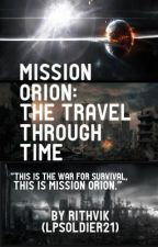 Mission Orion: The Travel through Time  by LPSoldier21