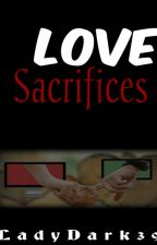 LOVE SACRIFICES( One shot ) by LadyDark39