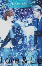 Fanfic EXO [ Hunhan , Chanbaek , Kaisoo , ... ]: Love And Lie  by Phan_Xau