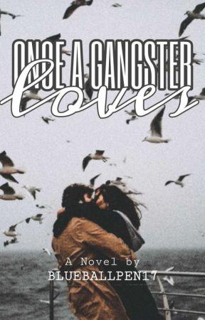 1: Once A Gangster Loves [REVISING] by BlueBallpen17