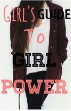 Girl's Guide To Girl Power by iamagirl615