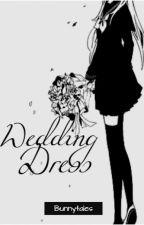 Wedding Dress (One Shot) by Bunnytales