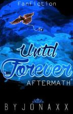 Until Forever Continuation (FanFic) by Aricelle