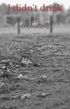 I didn't drink (poem/short story) by coolcatmfj