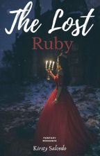 The Lost Ruby(MAJOR EDITING) by KirstySalcedoxx