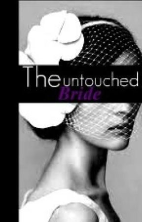 The Untouched Bride (Wattpad Version- Unedited) (Published) by XxSaachxX