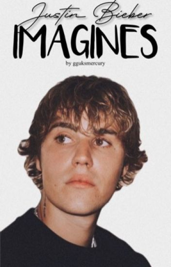 Justin Bieber Imagines | Book 1