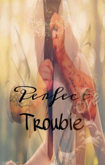 Perfect Trouble (Majorly Editing)