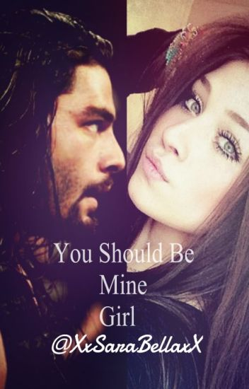 You Should Be Mine Girl ( Wwe Roman Reigns Love Story )