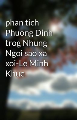 Đọc truyện phan tich Phuong Dinh trog Nhung Ngoi sao xa xoi-Le Minh Khue