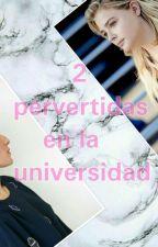 2 pervertidas en la universidad(PAUSADA) by Valepitolavida