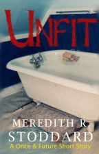 Unfit: A Once and Future Short Story by MeredithRackleyStodd