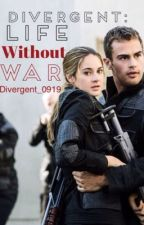 Divergent: Life Without War by divergent_0919