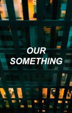 our something {irwin by lucastragedy