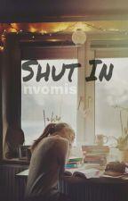Shut In. by nvomis