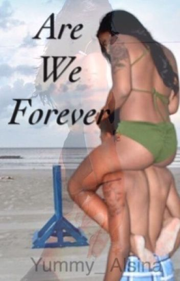 Are We Forever (August Alsina Story)