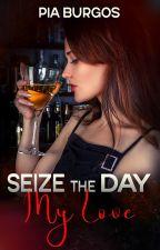 (Carpe Diem - Bk. 1) Seize the Day My Love [Marlene's story] by Glory_feeling2