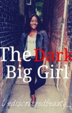 The Dark Big Girl by Undiscoveredbeauty_