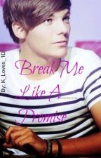 Break Me Like A Promise (Book 2 of the Lou&Liv Trilogy) (One Direction) by NiallYouDirtyBoy