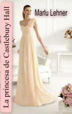 La Princesa de Castlebury Hall - MarluLehner by MarluLehner