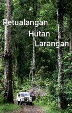Petualangan Hutan Larangan by angelynchua66