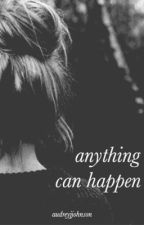 Anything Can Happen by audreyjjohnson
