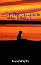 ~Tú me has devuelto la vida~ (Niall y Tú) by NickyWay15