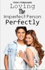 Loving The Imperfect Person Perfectly (EDITING) by uniesses_