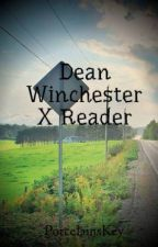 Dean Winchester X Reader by PorcelainsKey