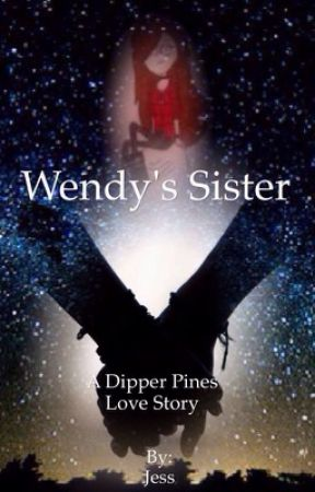 Wendy's Sister (Gravity Falls - Dipper Pines Love Story) by Jess5SOS14
