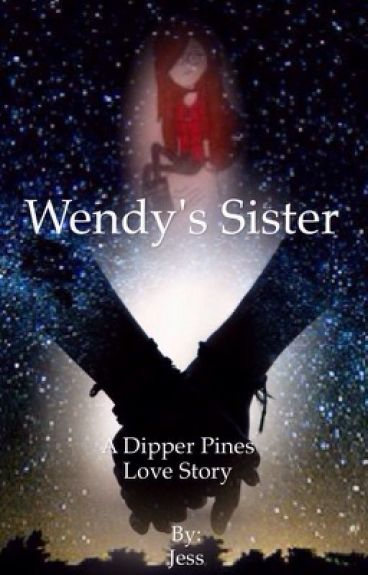 Wendy's Sister (Gravity Falls - Dipper Pines Love Story) (#Wattys2016)