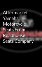 Aftermarket Yamaha Motorcycle Seats From Roadhouse Seats Company by RoadhouseSeats