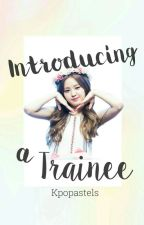 Introducing a Trainee by kpopastels